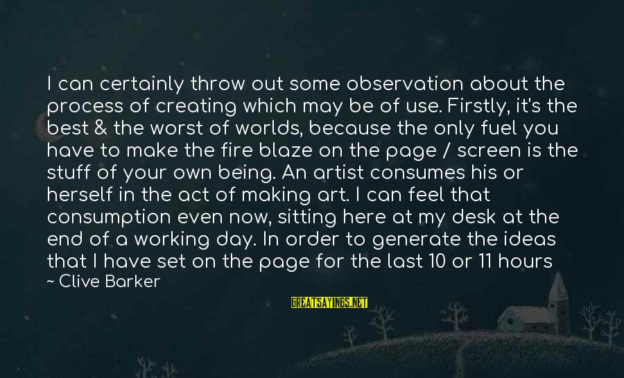 Make His Day Sayings By Clive Barker: I can certainly throw out some observation about the process of creating which may be