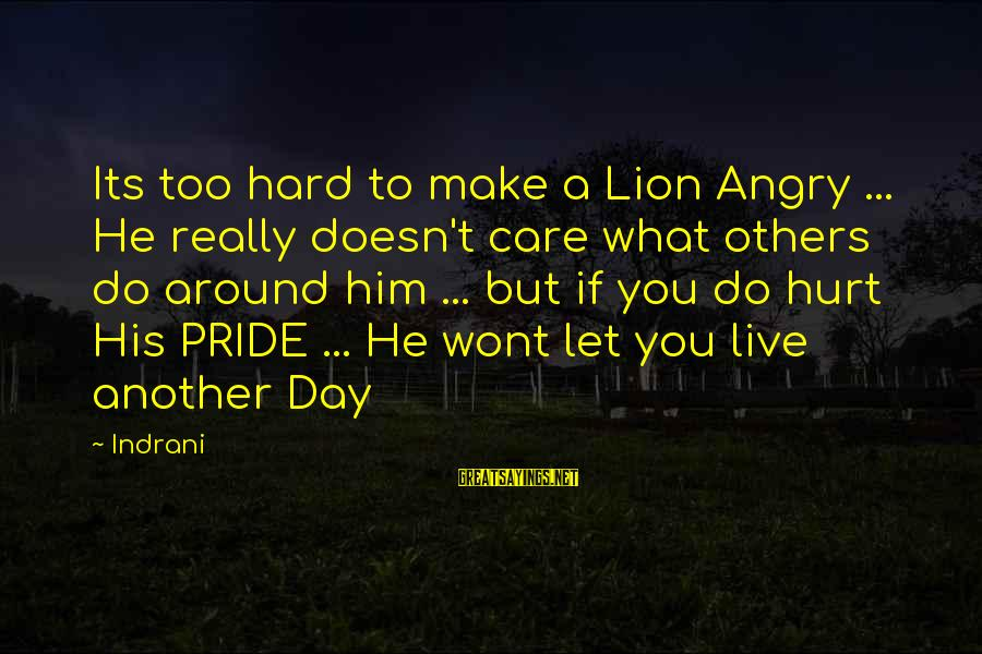 Make His Day Sayings By Indrani: Its too hard to make a Lion Angry ... He really doesn't care what others