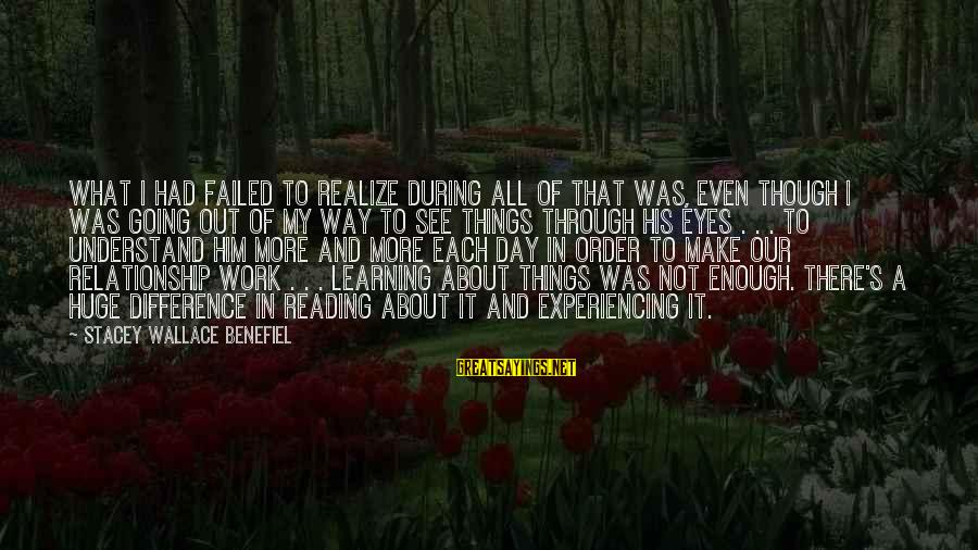 Make His Day Sayings By Stacey Wallace Benefiel: What I had failed to realize during all of that was, even though I was