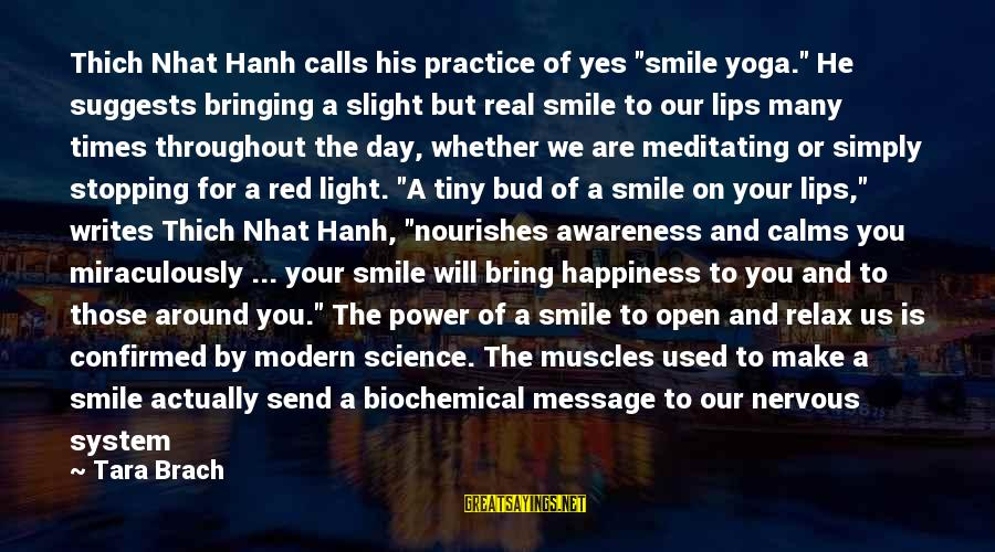 "Make His Day Sayings By Tara Brach: Thich Nhat Hanh calls his practice of yes ""smile yoga."" He suggests bringing a slight"