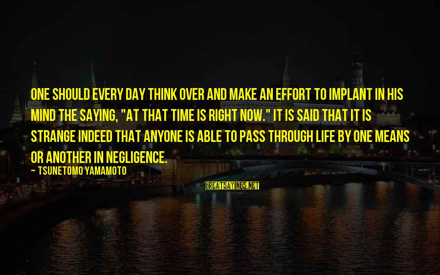 Make His Day Sayings By Tsunetomo Yamamoto: One should every day think over and make an effort to implant in his mind