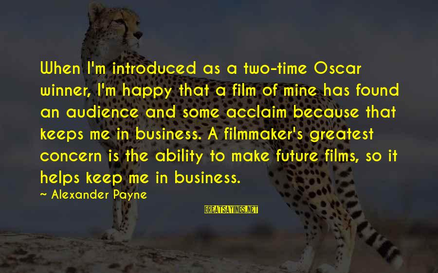 Make Me So Happy Sayings By Alexander Payne: When I'm introduced as a two-time Oscar winner, I'm happy that a film of mine
