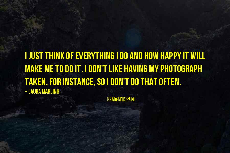 Make Me So Happy Sayings By Laura Marling: I just think of everything I do and how happy it will make me to