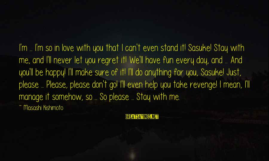 Make Me So Happy Sayings By Masashi Kishimoto: I'm ... I'm so in love with you that I can't even stand it! Sasuke!