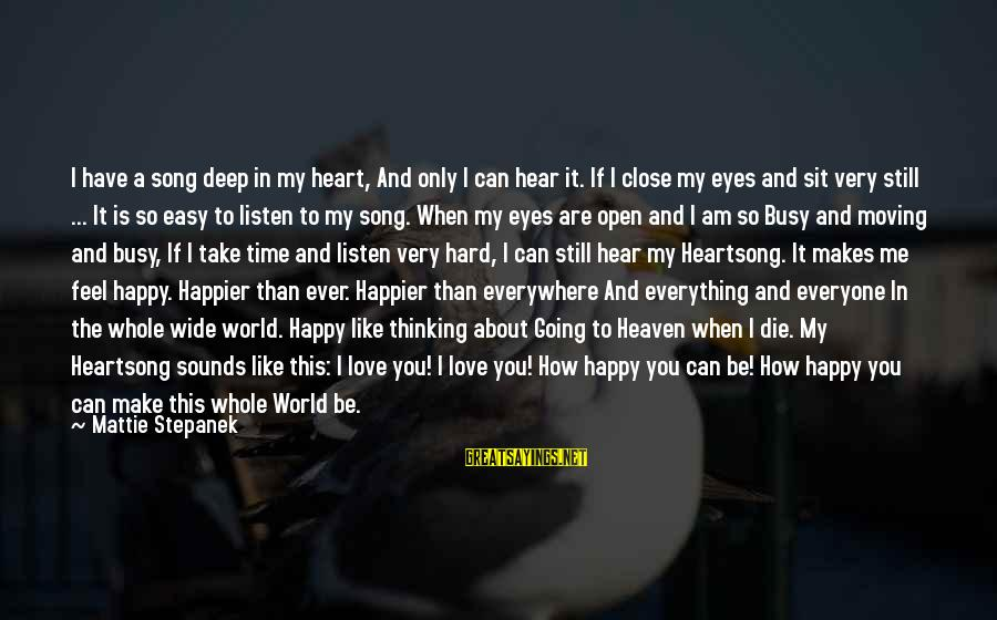 Make Me So Happy Sayings By Mattie Stepanek: I have a song deep in my heart, And only I can hear it. If