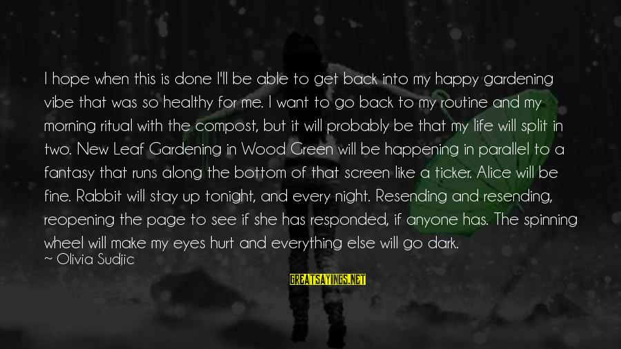 Make Me So Happy Sayings By Olivia Sudjic: I hope when this is done I'll be able to get back into my happy