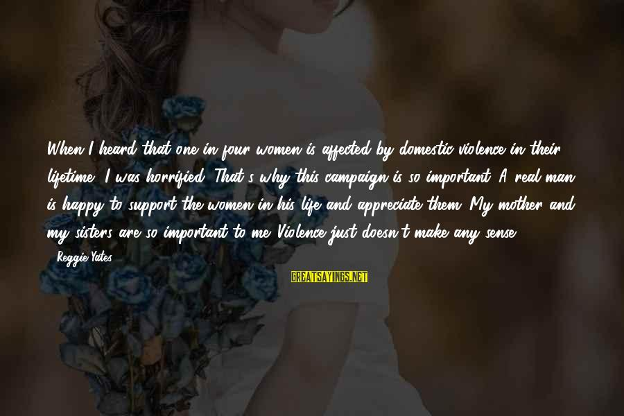 Make Me So Happy Sayings By Reggie Yates: When I heard that one in four women is affected by domestic violence in their