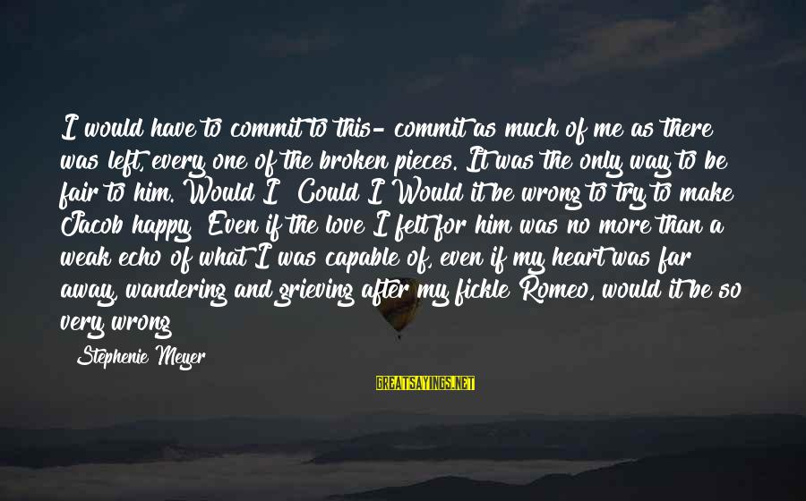 Make Me So Happy Sayings By Stephenie Meyer: I would have to commit to this- commit as much of me as there was