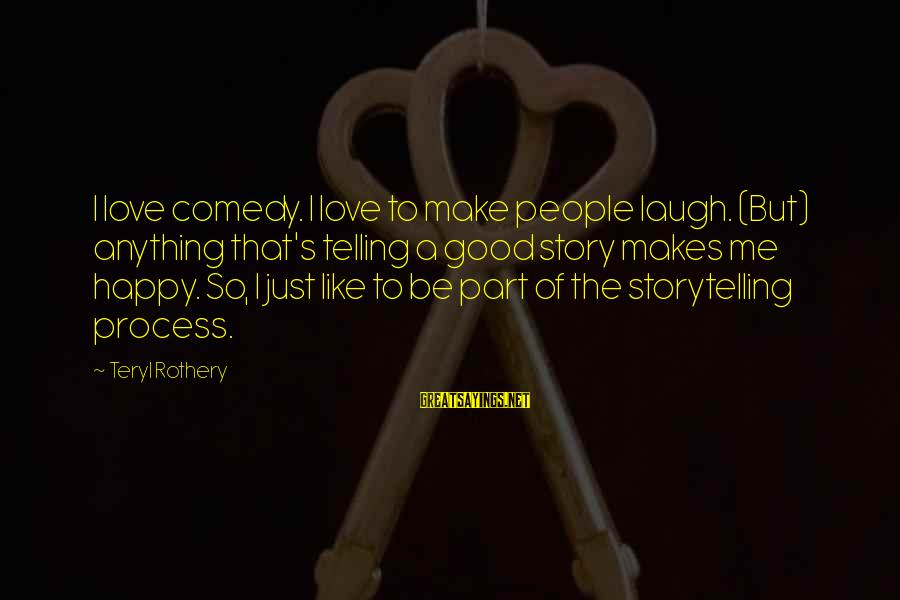 Make Me So Happy Sayings By Teryl Rothery: I love comedy. I love to make people laugh. (But) anything that's telling a good