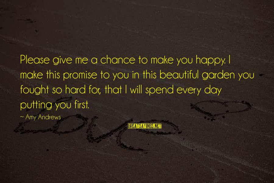 Make You Happy Sayings By Amy Andrews: Please give me a chance to make you happy. I make this promise to you