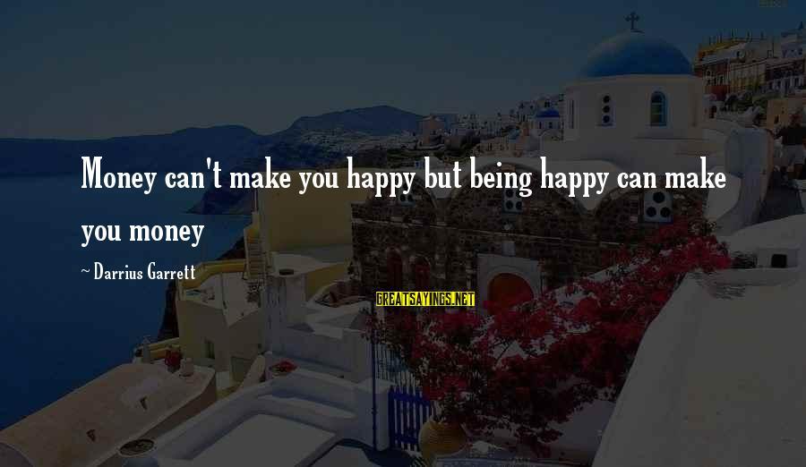 Make You Happy Sayings By Darrius Garrett: Money can't make you happy but being happy can make you money