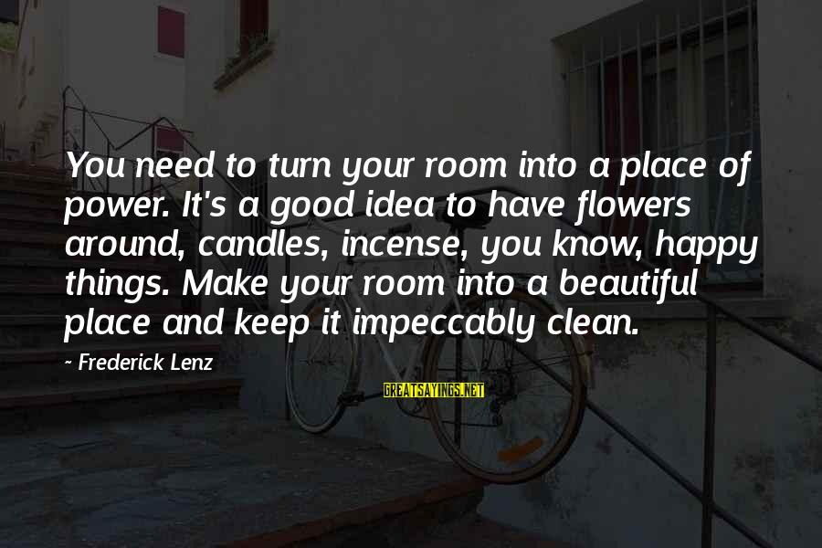 Make You Happy Sayings By Frederick Lenz: You need to turn your room into a place of power. It's a good idea