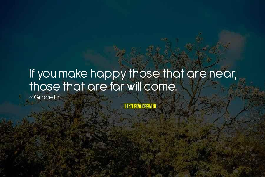 Make You Happy Sayings By Grace Lin: If you make happy those that are near, those that are far will come.