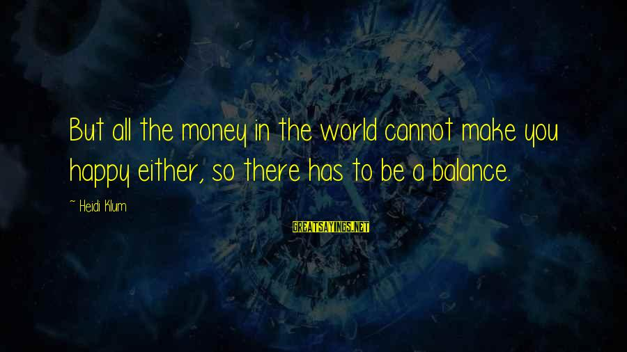 Make You Happy Sayings By Heidi Klum: But all the money in the world cannot make you happy either, so there has