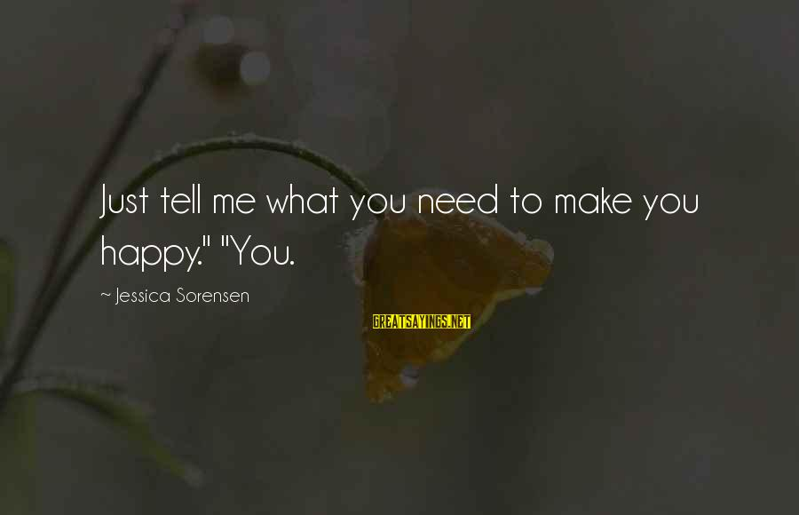 """Make You Happy Sayings By Jessica Sorensen: Just tell me what you need to make you happy."""" """"You."""