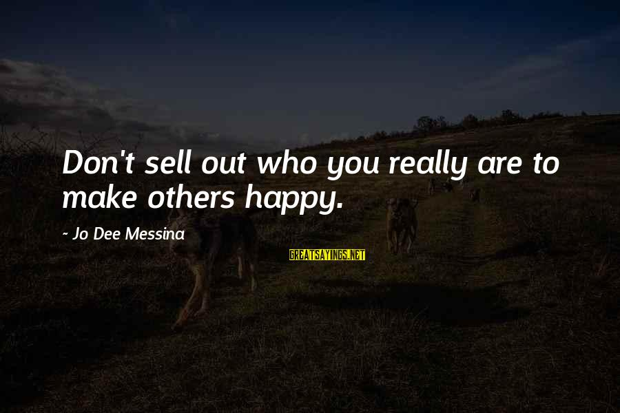 Make You Happy Sayings By Jo Dee Messina: Don't sell out who you really are to make others happy.