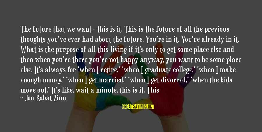 Make You Happy Sayings By Jon Kabat-Zinn: The future that we want - this is it. This is the future of all