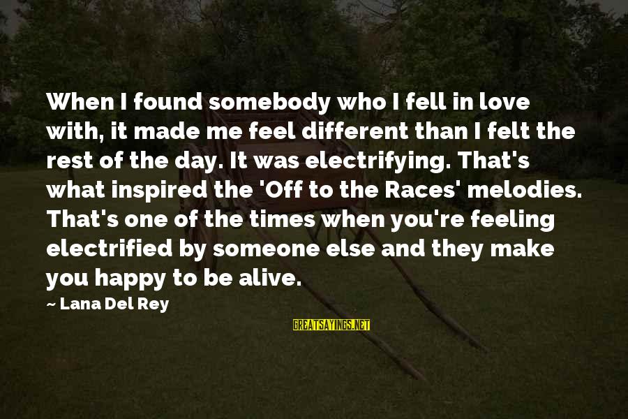 Make You Happy Sayings By Lana Del Rey: When I found somebody who I fell in love with, it made me feel different