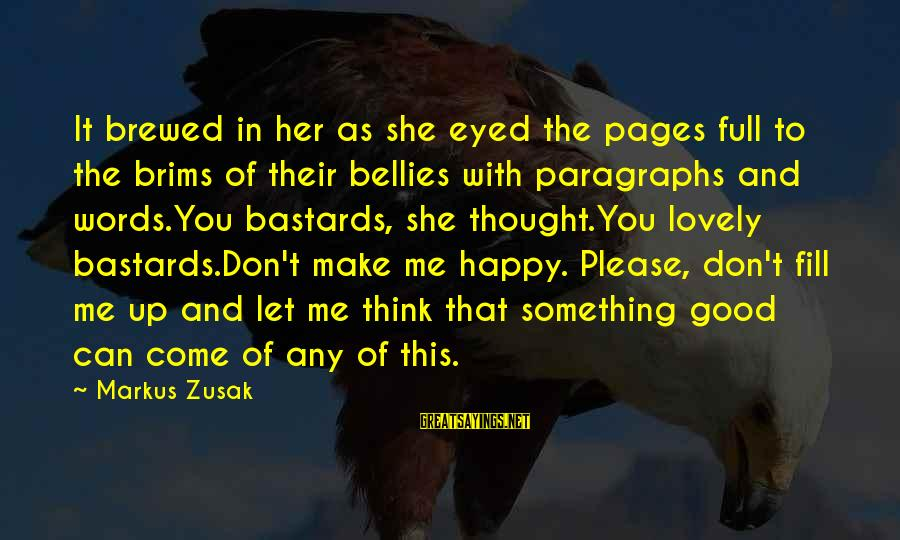 Make You Happy Sayings By Markus Zusak: It brewed in her as she eyed the pages full to the brims of their