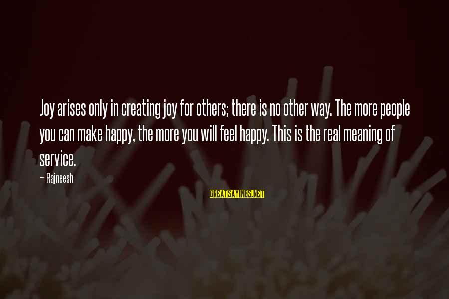 Make You Happy Sayings By Rajneesh: Joy arises only in creating joy for others; there is no other way. The more