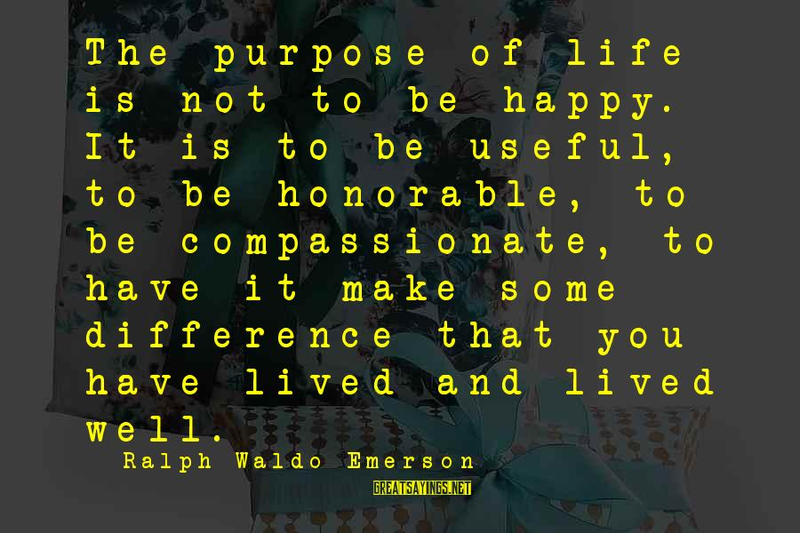 Make You Happy Sayings By Ralph Waldo Emerson: The purpose of life is not to be happy. It is to be useful, to