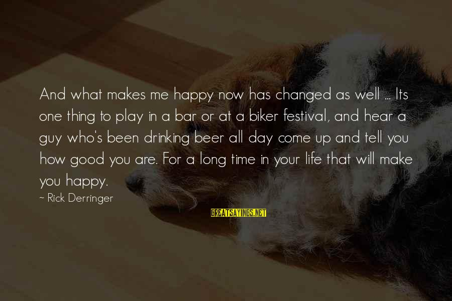 Make You Happy Sayings By Rick Derringer: And what makes me happy now has changed as well ... Its one thing to