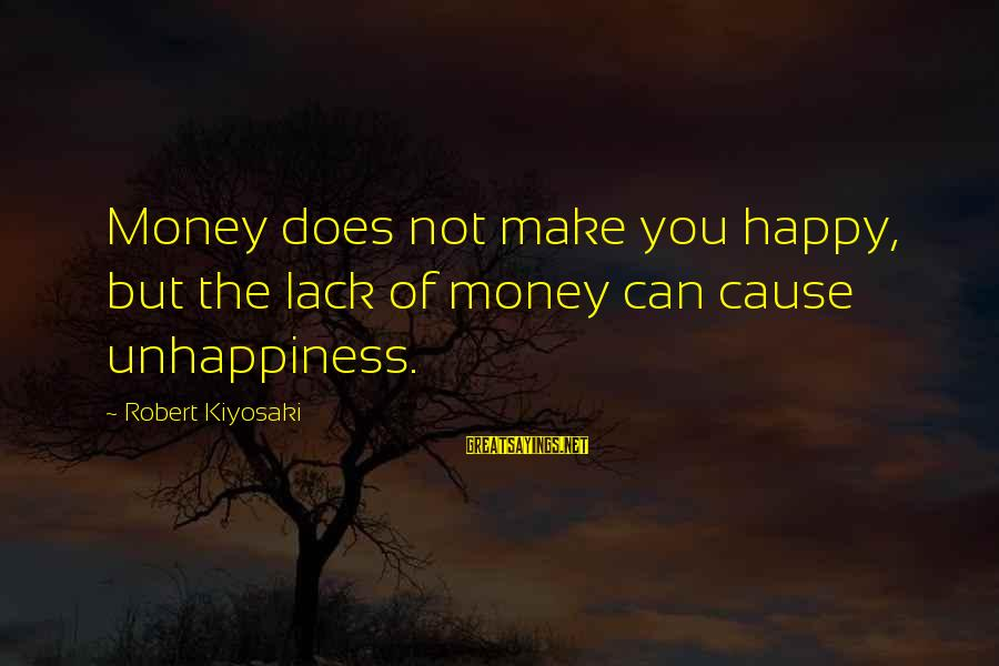 Make You Happy Sayings By Robert Kiyosaki: Money does not make you happy, but the lack of money can cause unhappiness.