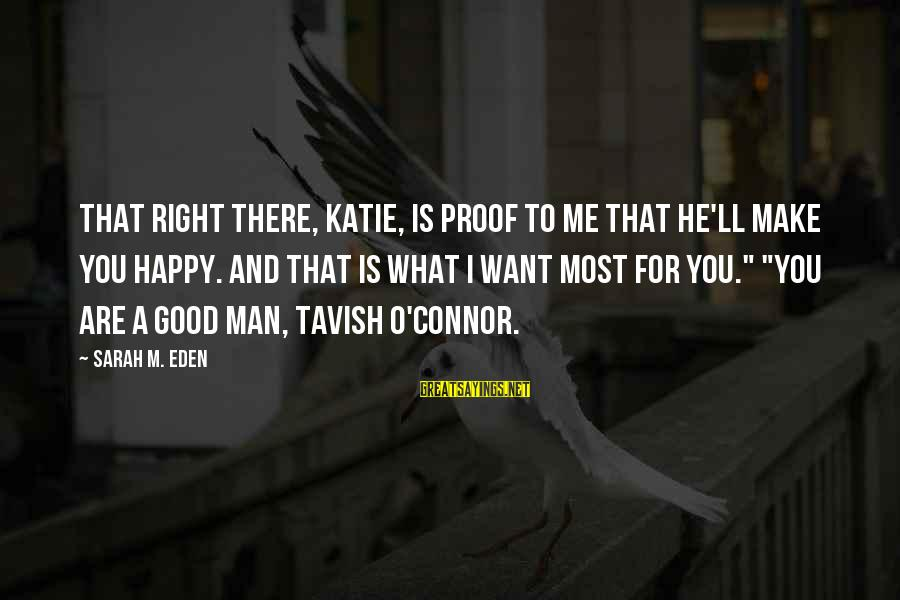 Make You Happy Sayings By Sarah M. Eden: That right there, Katie, is proof to me that he'll make you happy. And that