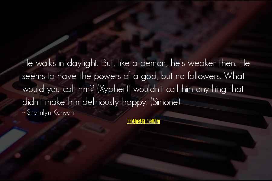 Make You Happy Sayings By Sherrilyn Kenyon: He walks in daylight. But, like a demon, he's weaker then. He seems to have