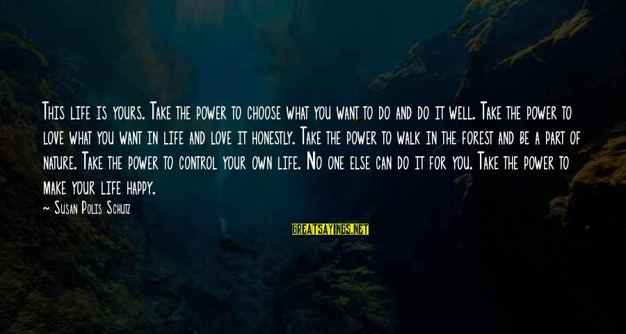 Make You Happy Sayings By Susan Polis Schutz: This life is yours. Take the power to choose what you want to do and