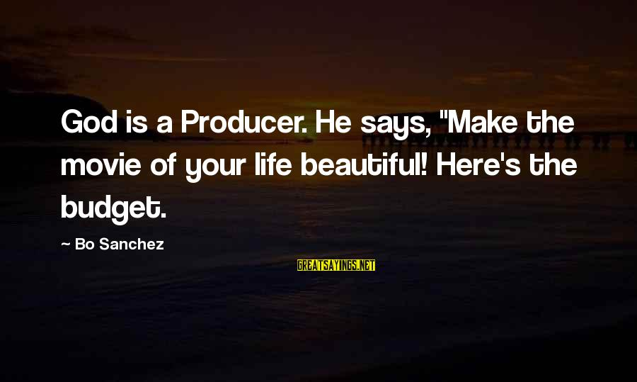 """Make Your Life Beautiful Sayings By Bo Sanchez: God is a Producer. He says, """"Make the movie of your life beautiful! Here's the"""