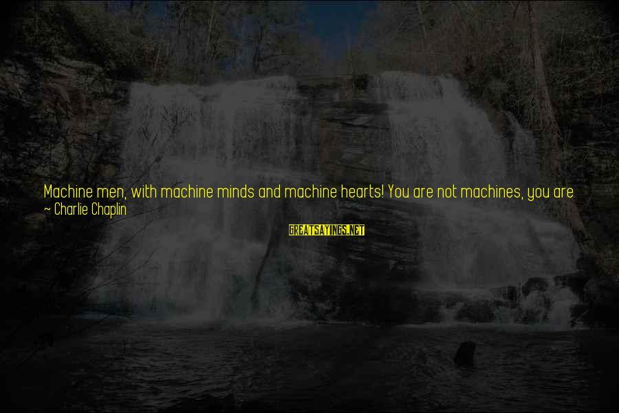 Make Your Life Beautiful Sayings By Charlie Chaplin: Machine men, with machine minds and machine hearts! You are not machines, you are not