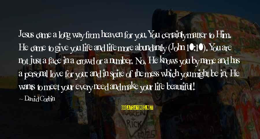 Make Your Life Beautiful Sayings By David Corbin: Jesus came a long way from heaven for you. You certainly matter to Him. He