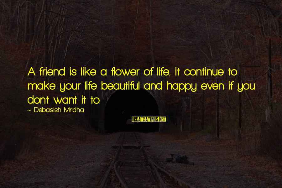 Make Your Life Beautiful Sayings By Debasish Mridha: A friend is like a flower of life, it continue to make your life beautiful