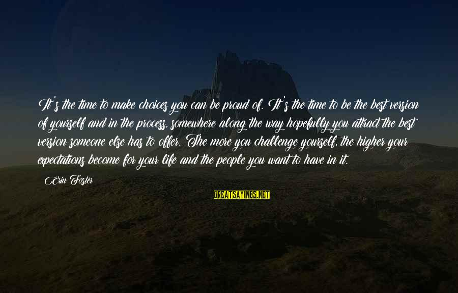 Make Your Life Beautiful Sayings By Erin Foster: It's the time to make choices you can be proud of. It's the time to