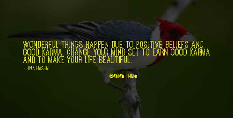 Make Your Life Beautiful Sayings By Hina Hashmi: Wonderful things happen due to positive beliefs and good karma. Change your mind set to