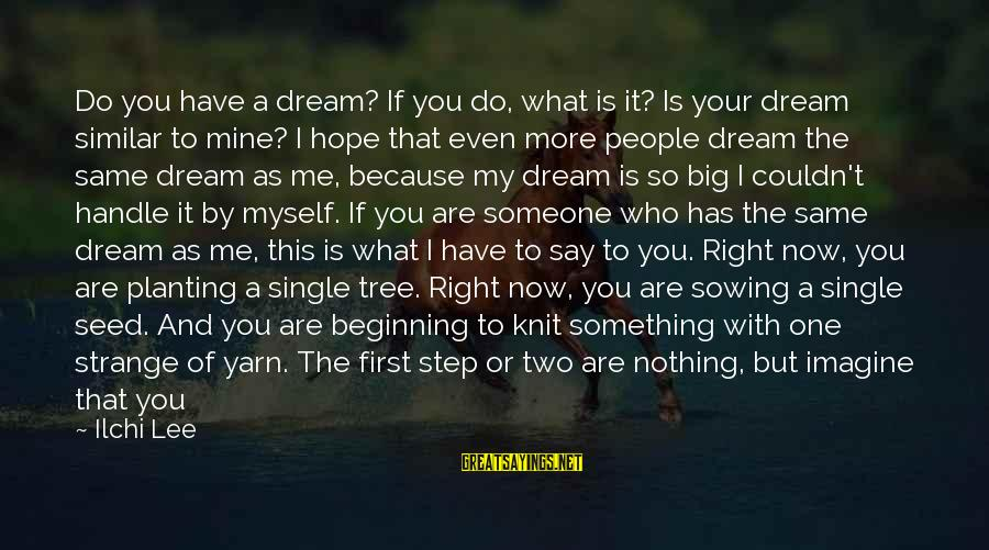 Make Your Life Beautiful Sayings By Ilchi Lee: Do you have a dream? If you do, what is it? Is your dream similar