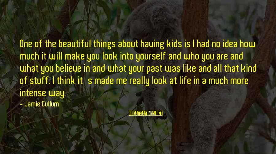 Make Your Life Beautiful Sayings By Jamie Cullum: One of the beautiful things about having kids is I had no idea how much