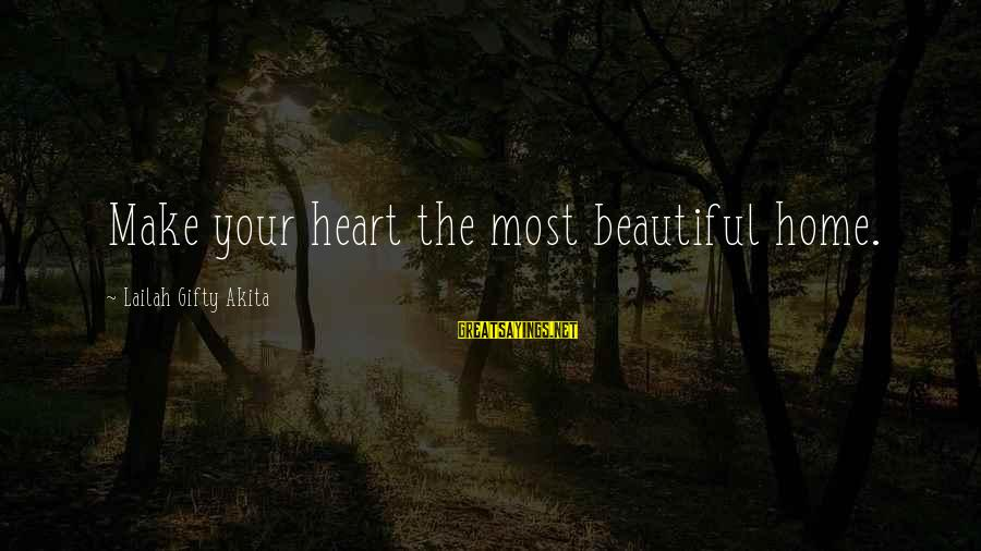 Make Your Life Beautiful Sayings By Lailah Gifty Akita: Make your heart the most beautiful home.