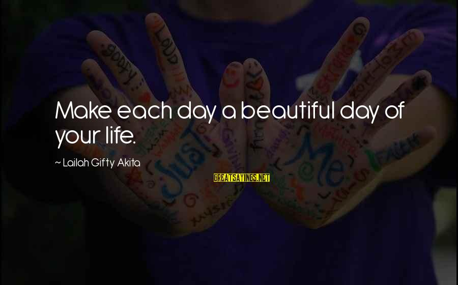 Make Your Life Beautiful Sayings By Lailah Gifty Akita: Make each day a beautiful day of your life.