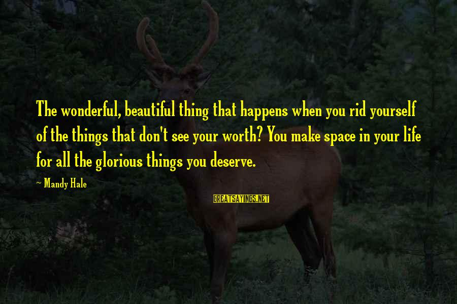 Make Your Life Beautiful Sayings By Mandy Hale: The wonderful, beautiful thing that happens when you rid yourself of the things that don't