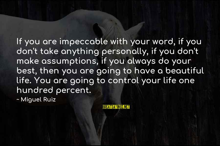 Make Your Life Beautiful Sayings By Miguel Ruiz: If you are impeccable with your word, if you don't take anything personally, if you
