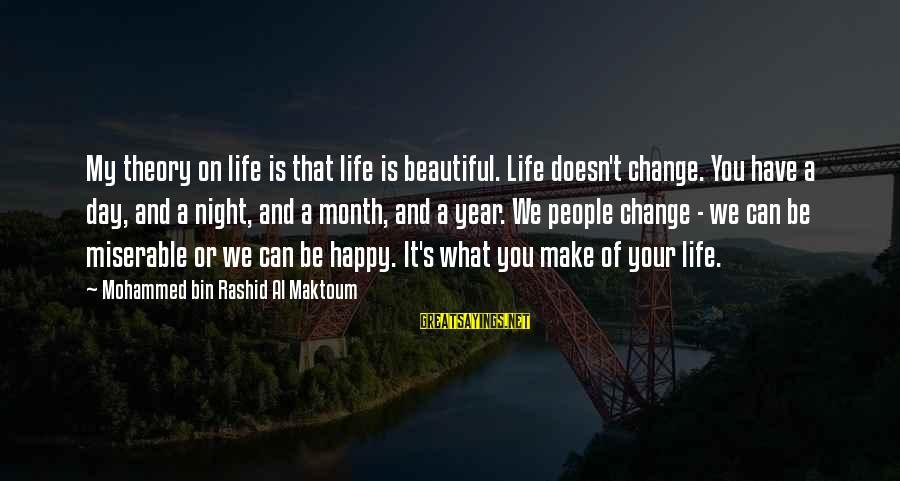 Make Your Life Beautiful Sayings By Mohammed Bin Rashid Al Maktoum: My theory on life is that life is beautiful. Life doesn't change. You have a