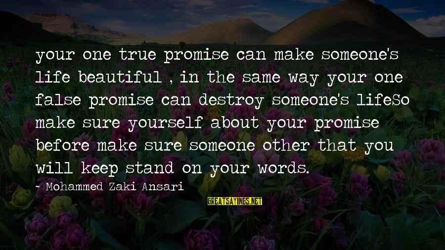 Make Your Life Beautiful Sayings By Mohammed Zaki Ansari: your one true promise can make someone's life beautiful , in the same way your