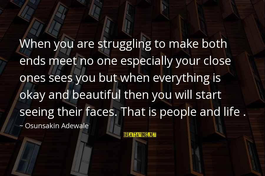 Make Your Life Beautiful Sayings By Osunsakin Adewale: When you are struggling to make both ends meet no one especially your close ones