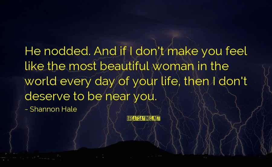 Make Your Life Beautiful Sayings By Shannon Hale: He nodded. And if I don't make you feel like the most beautiful woman in