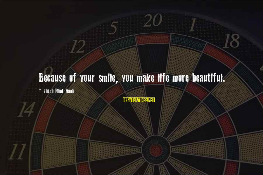 Make Your Life Beautiful Sayings By Thich Nhat Hanh: Because of your smile, you make life more beautiful.