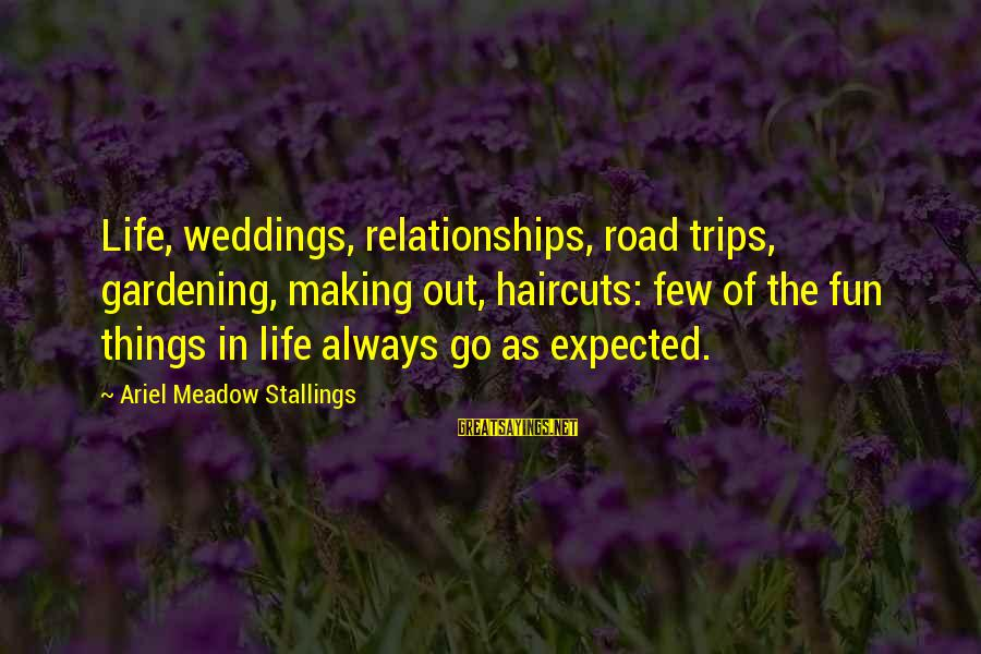 Making Fun Of Life Sayings By Ariel Meadow Stallings: Life, weddings, relationships, road trips, gardening, making out, haircuts: few of the fun things in