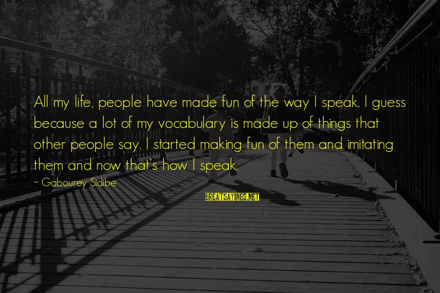 Making Fun Of Life Sayings By Gabourey Sidibe: All my life, people have made fun of the way I speak. I guess because