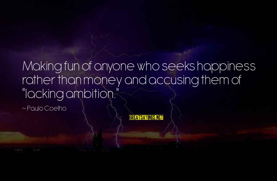 "Making Fun Of Life Sayings By Paulo Coelho: Making fun of anyone who seeks happiness rather than money and accusing them of ""lacking"